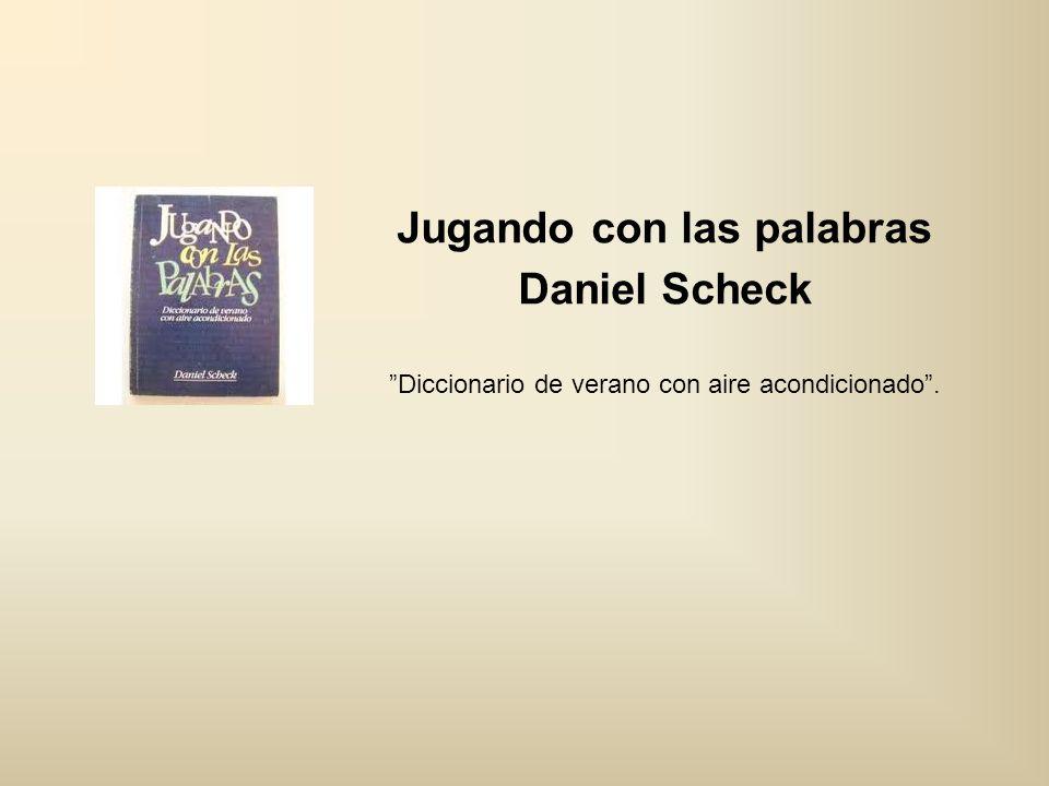 Jugando con las palabras Daniel Scheck Diccionario de verano con aire acondicionado .