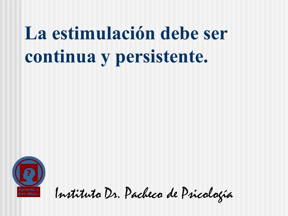 La estimulación debe ser continua y persistente.