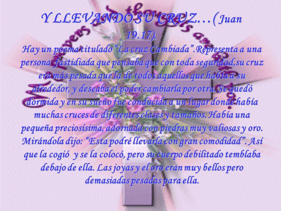 Y LLEVANDO SU CRUZ…( Juan 19.17).