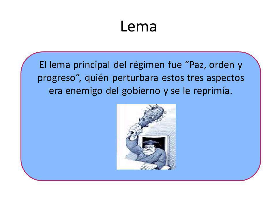 Lema El lema principal del régimen fue Paz, orden y progreso , quién perturbara estos tres aspectos era enemigo del gobierno y se le reprimía.