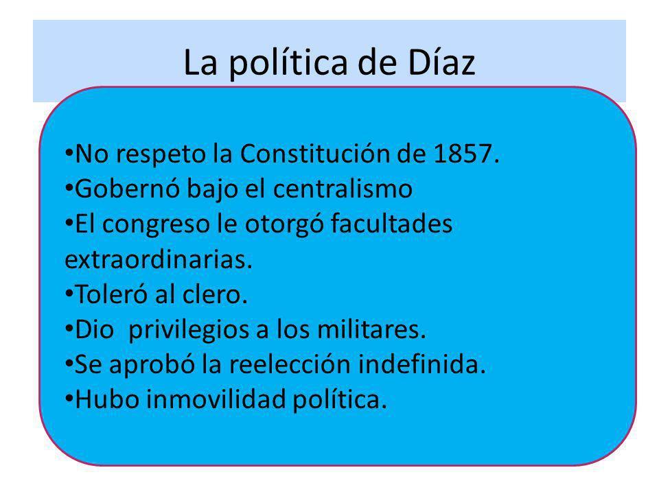 La política de Díaz No respeto la Constitución de 1857.