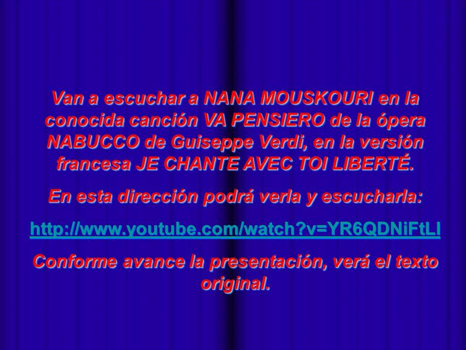 Van a escuchar a NANA MOUSKOURI en la conocida canción VA PENSIERO de la ópera NABUCCO de Guiseppe Verdi, en la versión francesa JE CHANTE AVEC TOI LIBERTÉ.