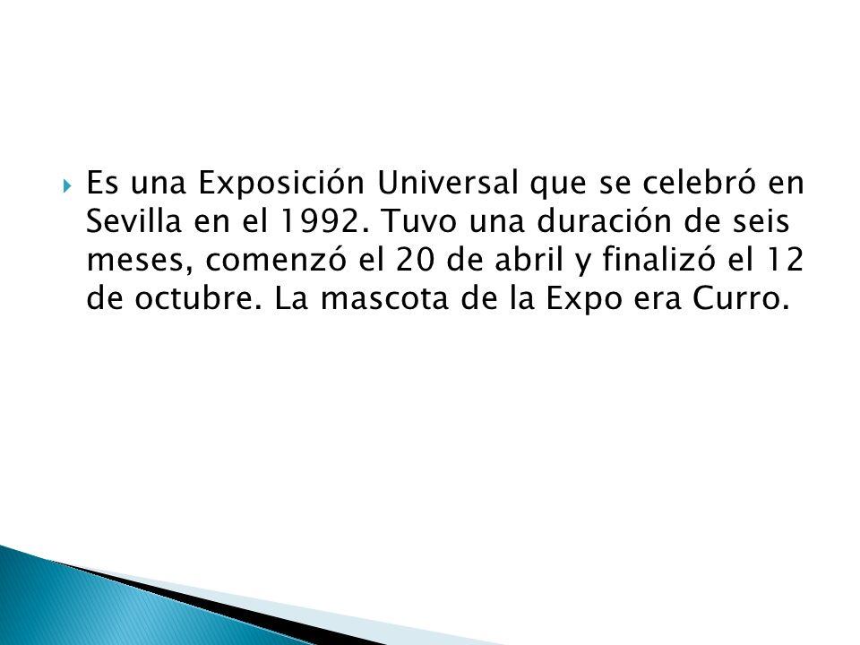 Es una Exposición Universal que se celebró en Sevilla en el 1992
