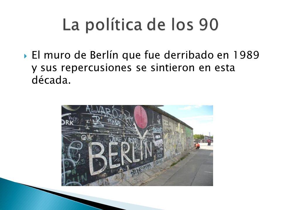 La política de los 90 El muro de Berlín que fue derribado en 1989 y sus repercusiones se sintieron en esta década.