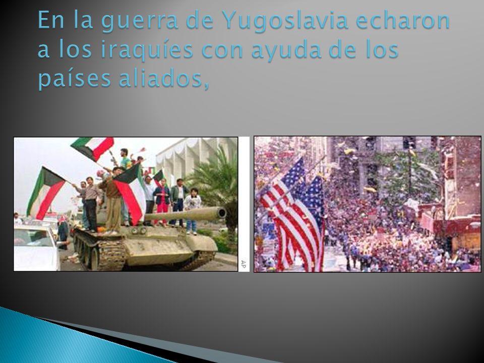 En la guerra de Yugoslavia echaron a los iraquíes con ayuda de los países aliados,