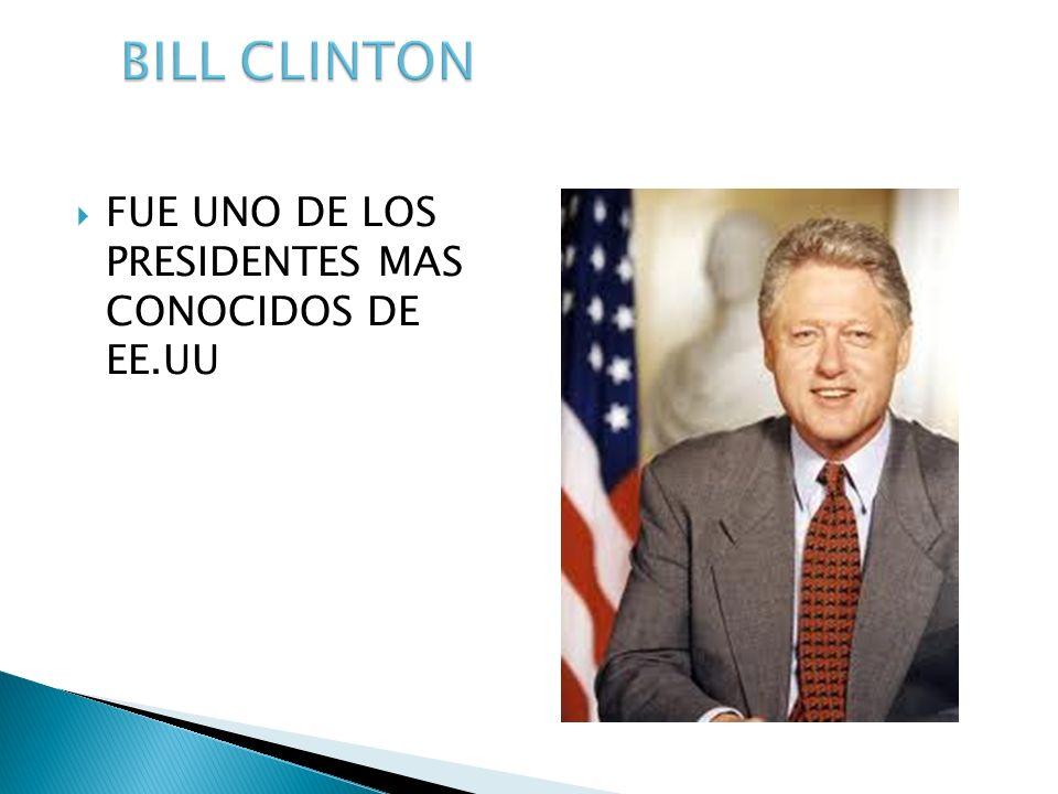 BILL CLINTON FUE UNO DE LOS PRESIDENTES MAS CONOCIDOS DE EE.UU