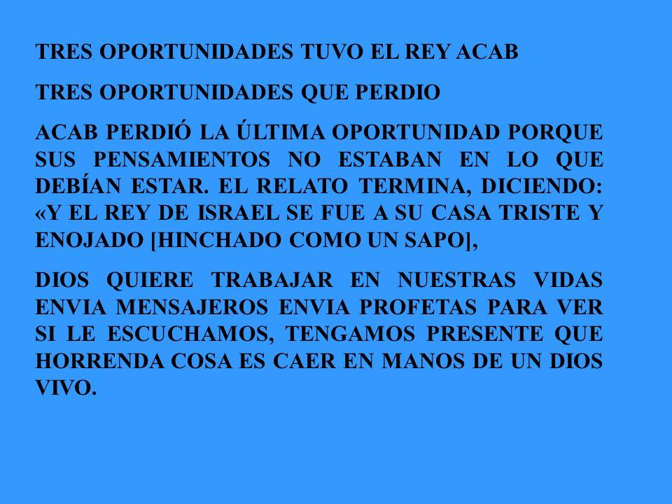 TRES OPORTUNIDADES TUVO EL REY ACAB