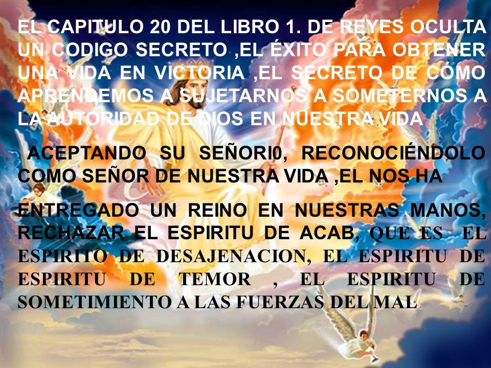 EL CAPITULO 20 DEL LIBRO 1. DE REYES OCULTA UN CODIGO SECRETO ,EL ÉXITO PARA OBTENER UNA VIDA EN VICTORIA ,EL SECRETO DE CÓMO APRENDEMOS A SUJETARNOS A SOMETERNOS A LA AUTORIDAD DE DIOS EN NUESTRA VIDA