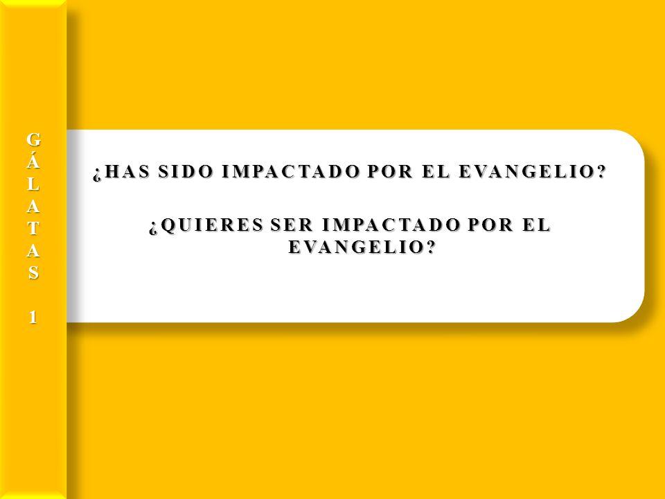 ¿HAS SIDO IMPACTADO POR EL EVANGELIO