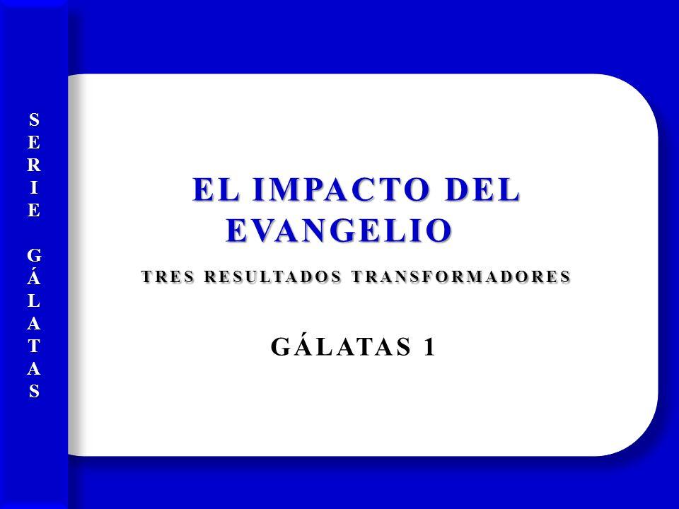EL IMPACTO DEL EVANGELIO TRES RESULTADOS TRANSFORMADORES