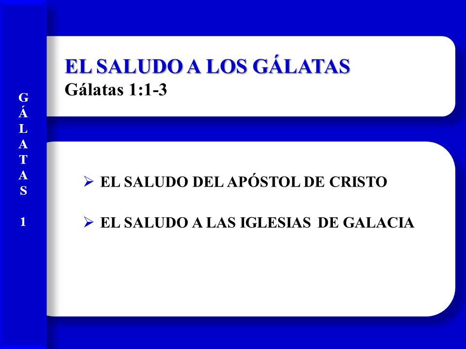 EL SALUDO A LOS GÁLATAS Gálatas 1:1-3