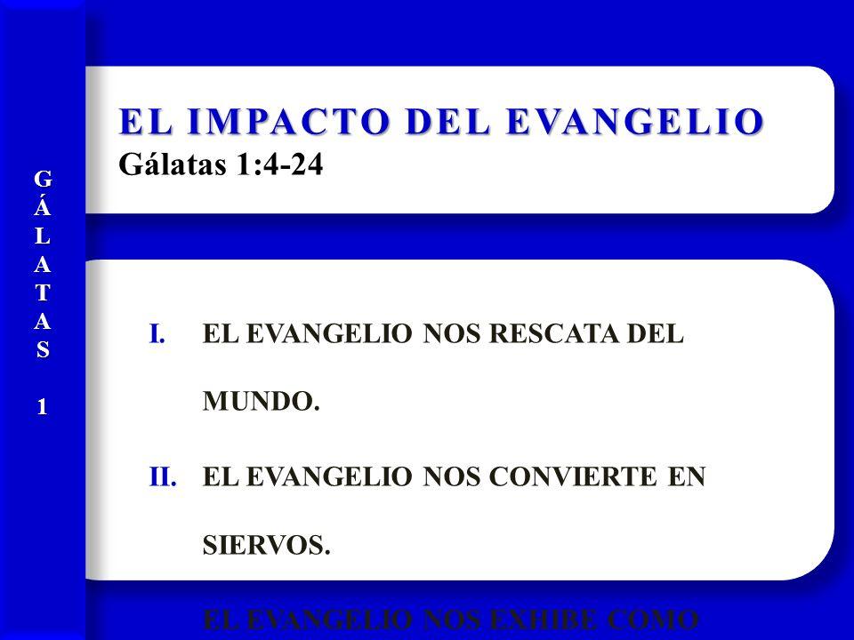 EL IMPACTO DEL EVANGELIO Gálatas 1:4-24