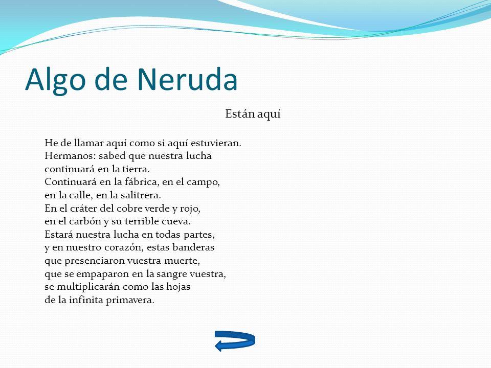 Algo de Neruda Están aquí He de llamar aquí como si aquí estuvieran.