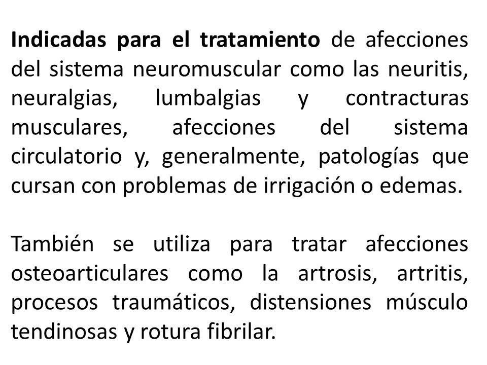 Indicadas para el tratamiento de afecciones del sistema neuromuscular como las neuritis, neuralgias, lumbalgias y contracturas musculares, afecciones del sistema circulatorio y, generalmente, patologías que cursan con problemas de irrigación o edemas.