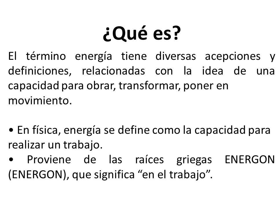 ¿Qué es El término energía tiene diversas acepciones y definiciones, relacionadas con la idea de una capacidad para obrar, transformar, poner en.