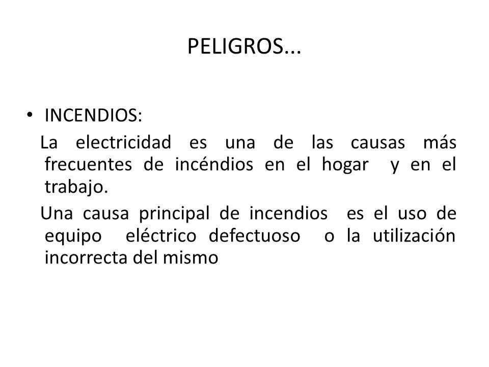 PELIGROS... INCENDIOS: La electricidad es una de las causas más frecuentes de incéndios en el hogar y en el trabajo.