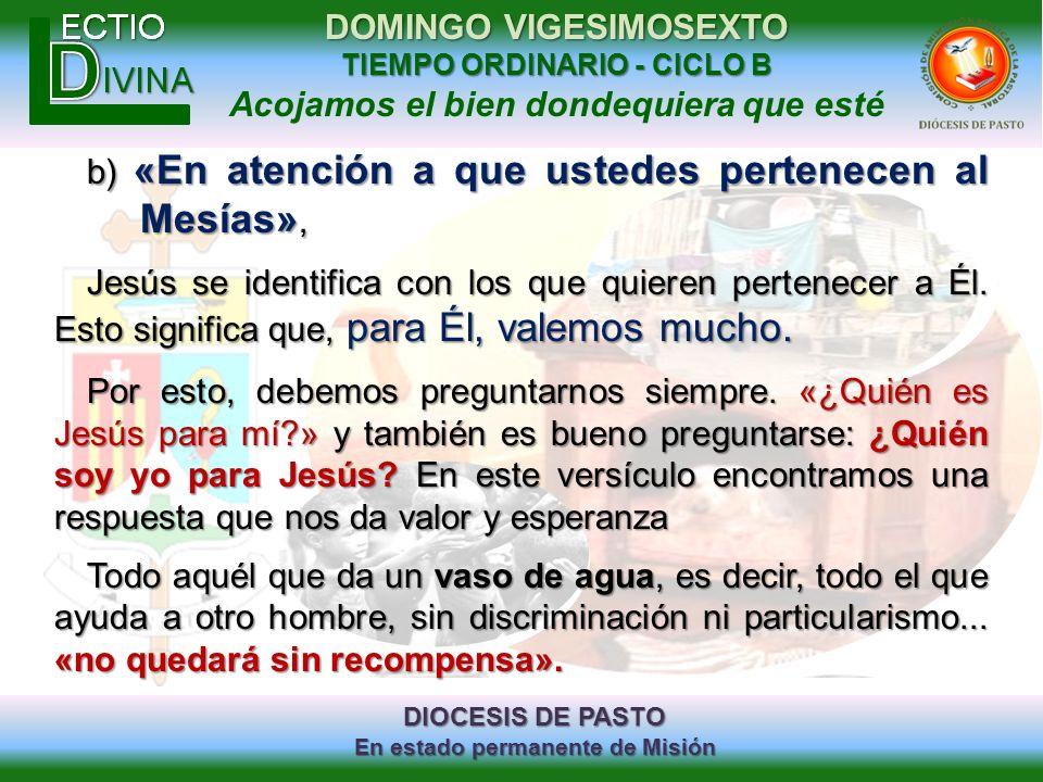 b) «En atención a que ustedes pertenecen al Mesías»,