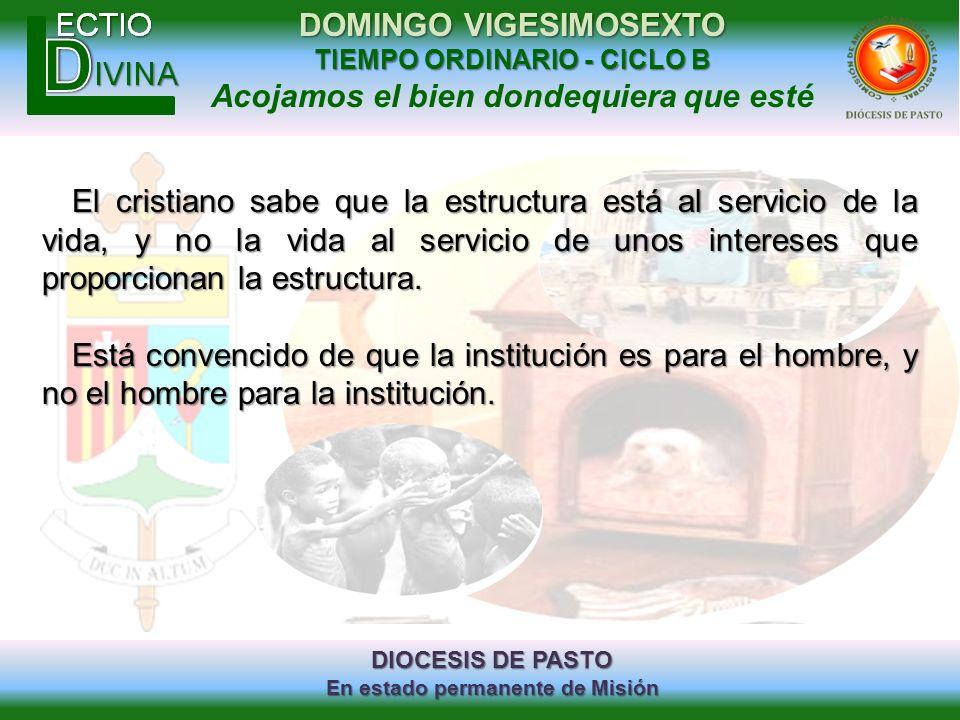 El cristiano sabe que la estructura está al servicio de la vida, y no la vida al servicio de unos intereses que proporcionan la estructura.