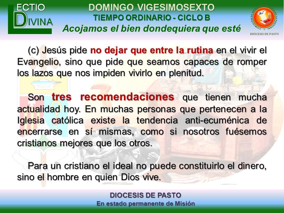 (c) Jesús pide no dejar que entre la rutina en el vivir el Evangelio, sino que pide que seamos capaces de romper los lazos que nos impiden vivirlo en plenitud.