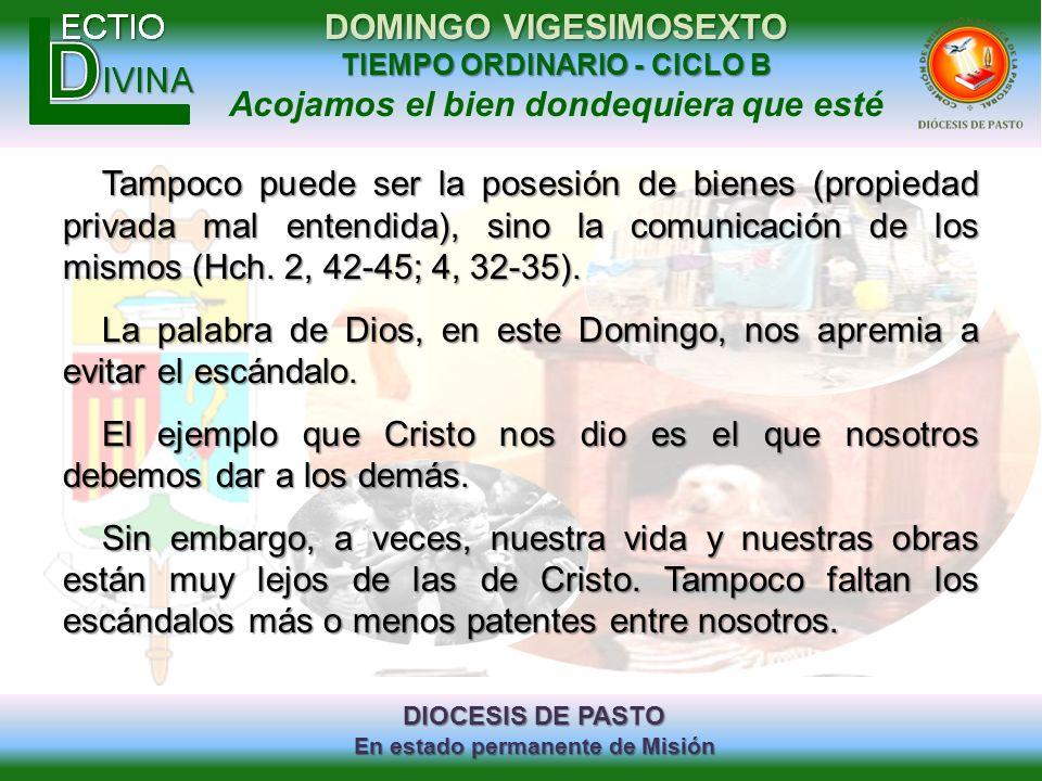 Tampoco puede ser la posesión de bienes (propiedad privada mal entendida), sino la comunicación de los mismos (Hch. 2, 42-45; 4, 32-35).