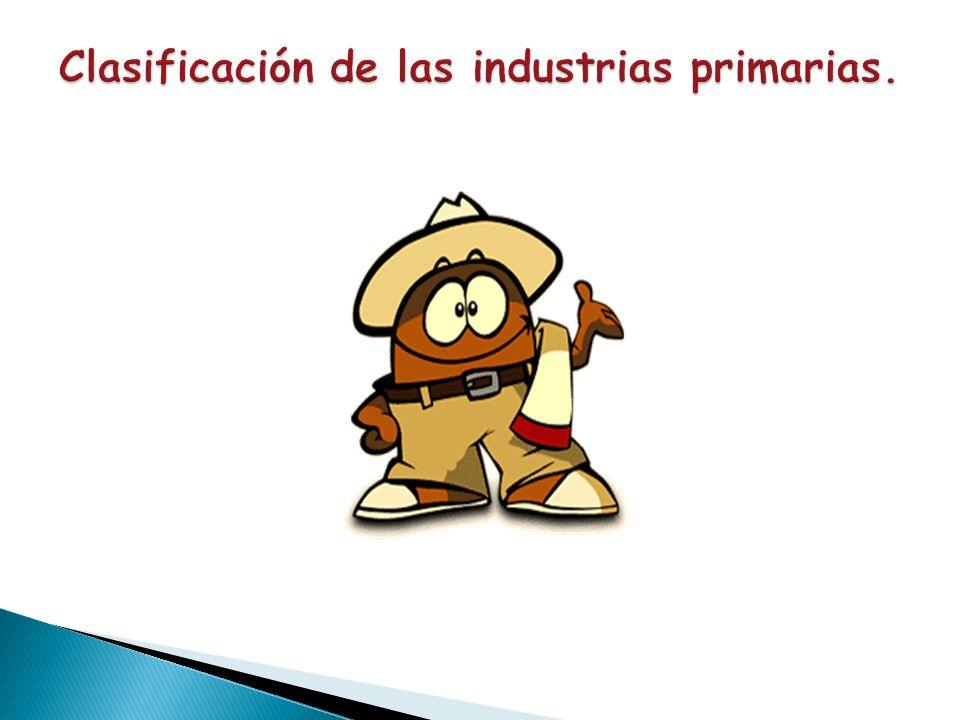 Clasificación de las industrias primarias.