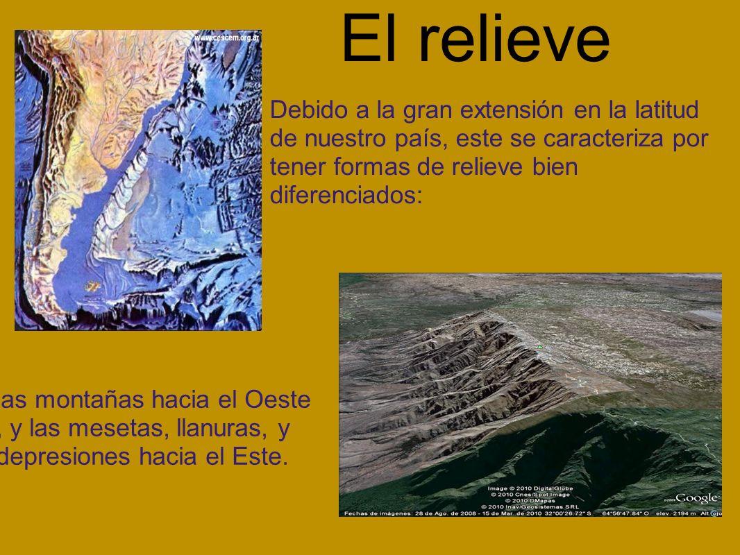 El relieve Debido a la gran extensión en la latitud de nuestro país, este se caracteriza por tener formas de relieve bien diferenciados: