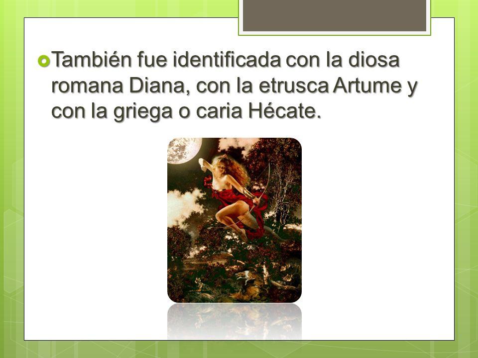 También fue identificada con la diosa romana Diana, con la etrusca Artume y con la griega o caria Hécate.