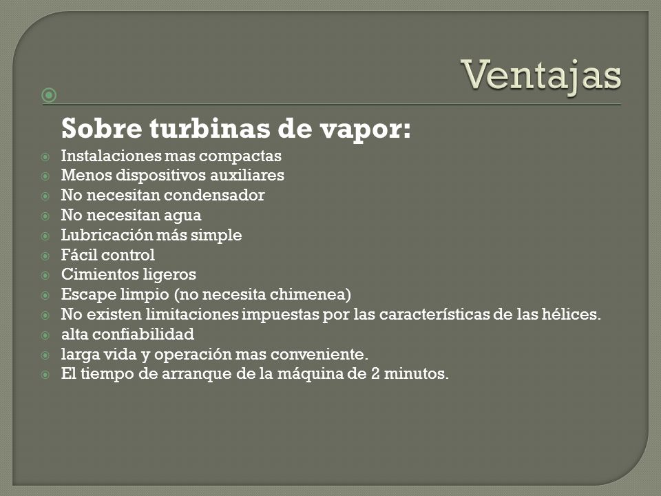 Ventajas Sobre turbinas de vapor: Instalaciones mas compactas