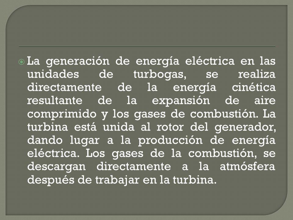 La generación de energía eléctrica en las unidades de turbogas, se realiza directamente de la energía cinética resultante de la expansión de aire comprimido y los gases de combustión.