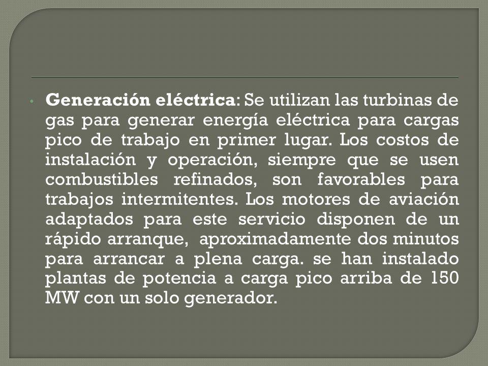 Generación eléctrica: Se utilizan las turbinas de gas para generar energía eléctrica para cargas pico de trabajo en primer lugar.