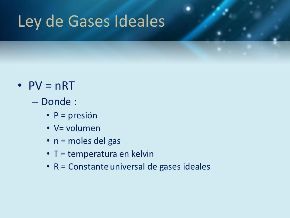 Ley de Gases Ideales PV = nRT Donde : P = presión V= volumen