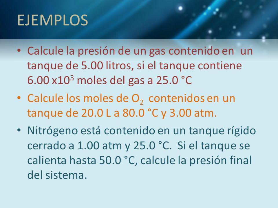 EJEMPLOS Calcule la presión de un gas contenido en un tanque de 5.00 litros, si el tanque contiene 6.00 x103 moles del gas a 25.0 °C.