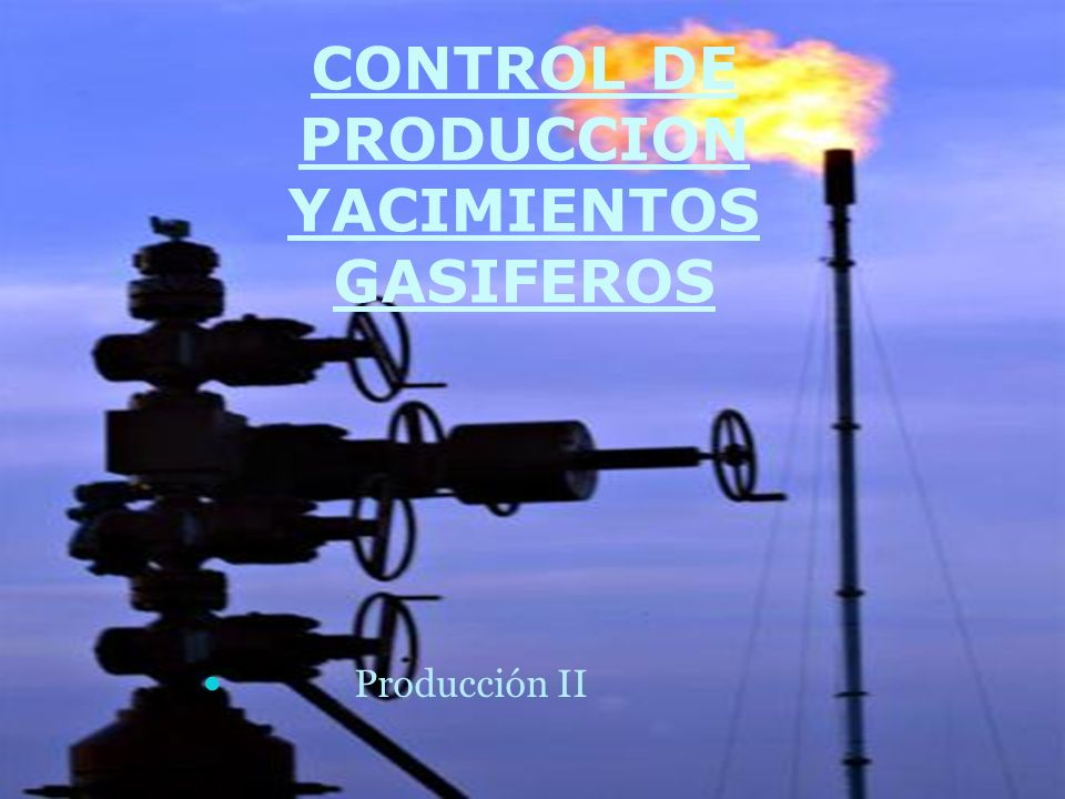 CONTROL DE PRODUCCION YACIMIENTOS GASIFEROS