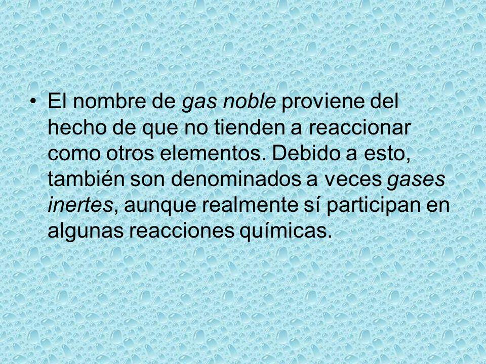 El nombre de gas noble proviene del hecho de que no tienden a reaccionar como otros elementos.