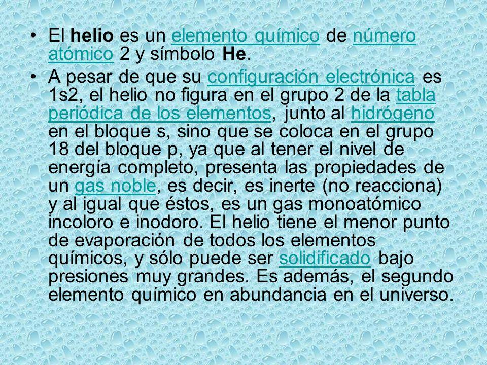 El helio es un elemento químico de número atómico 2 y símbolo He.