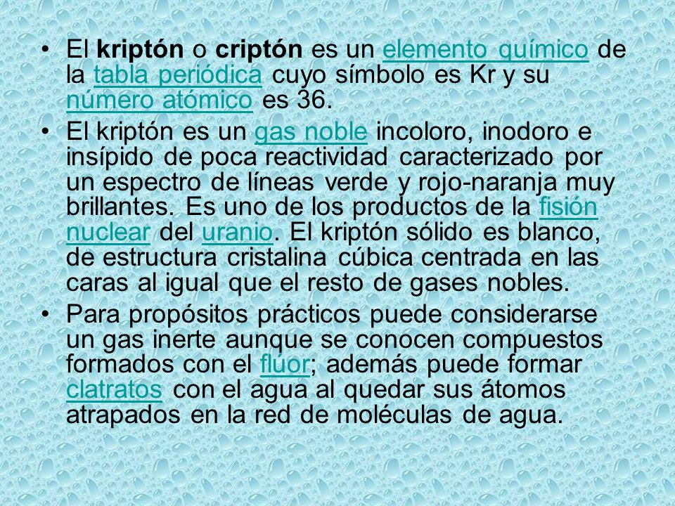El kriptón o criptón es un elemento químico de la tabla periódica cuyo símbolo es Kr y su número atómico es 36.