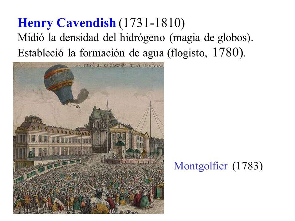 Henry Cavendish (1731-1810) Midió la densidad del hidrógeno (magia de globos). Estableció la formación de agua (flogisto, 1780).