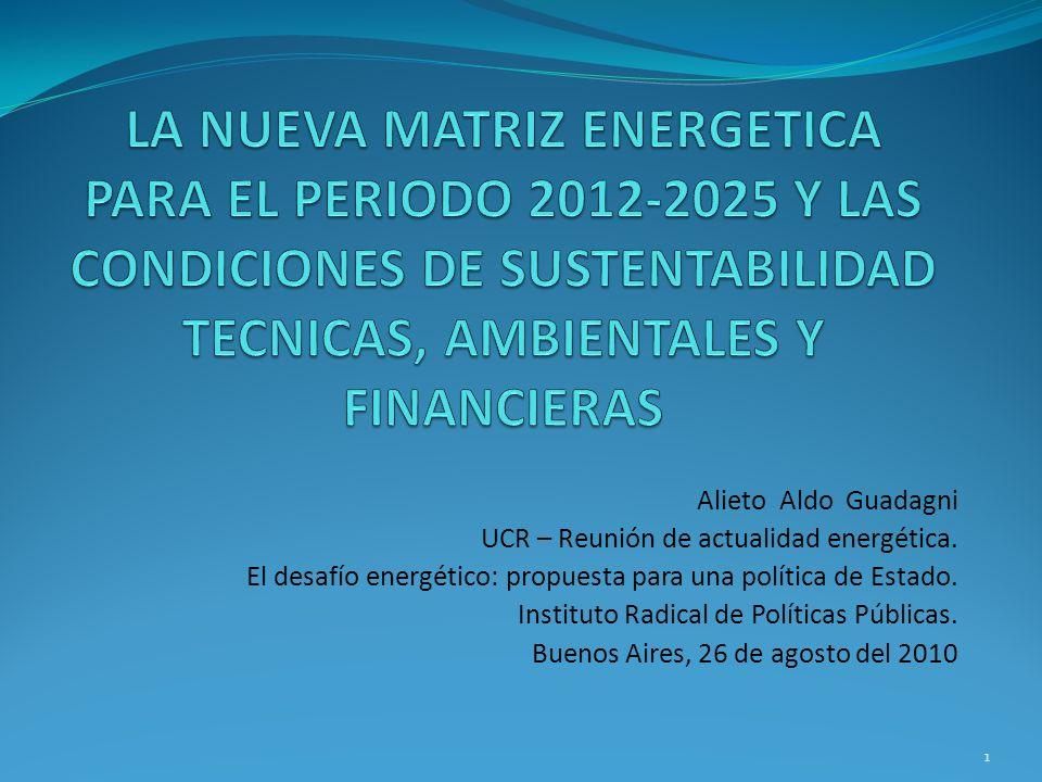 LA NUEVA MATRIZ ENERGETICA PARA EL PERIODO 2012-2025 Y LAS CONDICIONES DE SUSTENTABILIDAD TECNICAS, AMBIENTALES Y FINANCIERAS