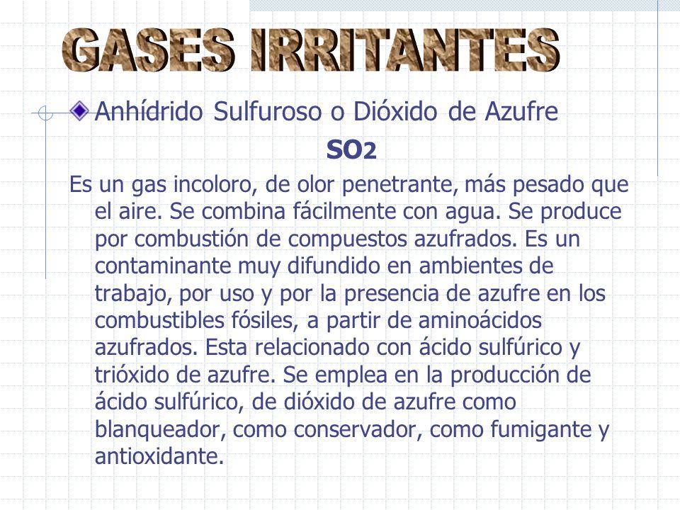 GASES IRRITANTES Anhídrido Sulfuroso o Dióxido de Azufre SO2