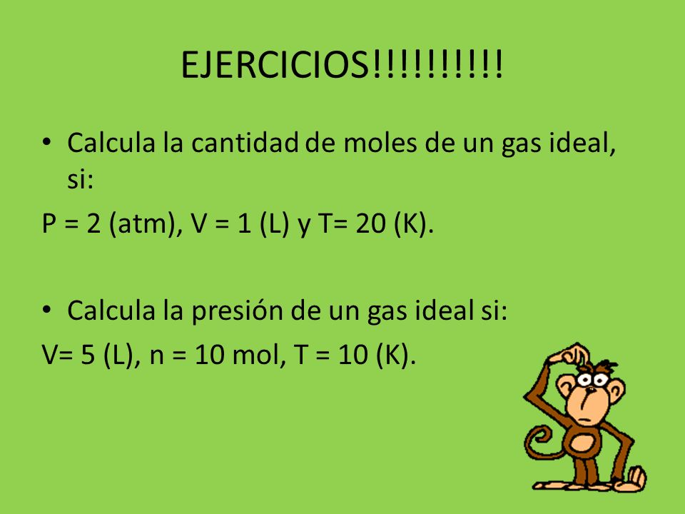 EJERCICIOS!!!!!!!!!! Calcula la cantidad de moles de un gas ideal, si: