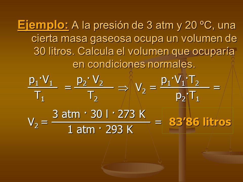 Ejemplo: A la presión de 3 atm y 20 ºC, una cierta masa gaseosa ocupa un volumen de 30 litros. Calcula el volumen que ocuparía en condiciones normales.