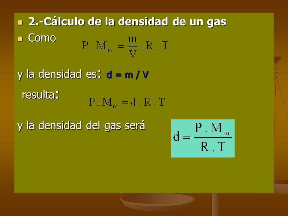 resulta: 2.-Cálculo de la densidad de un gas Como