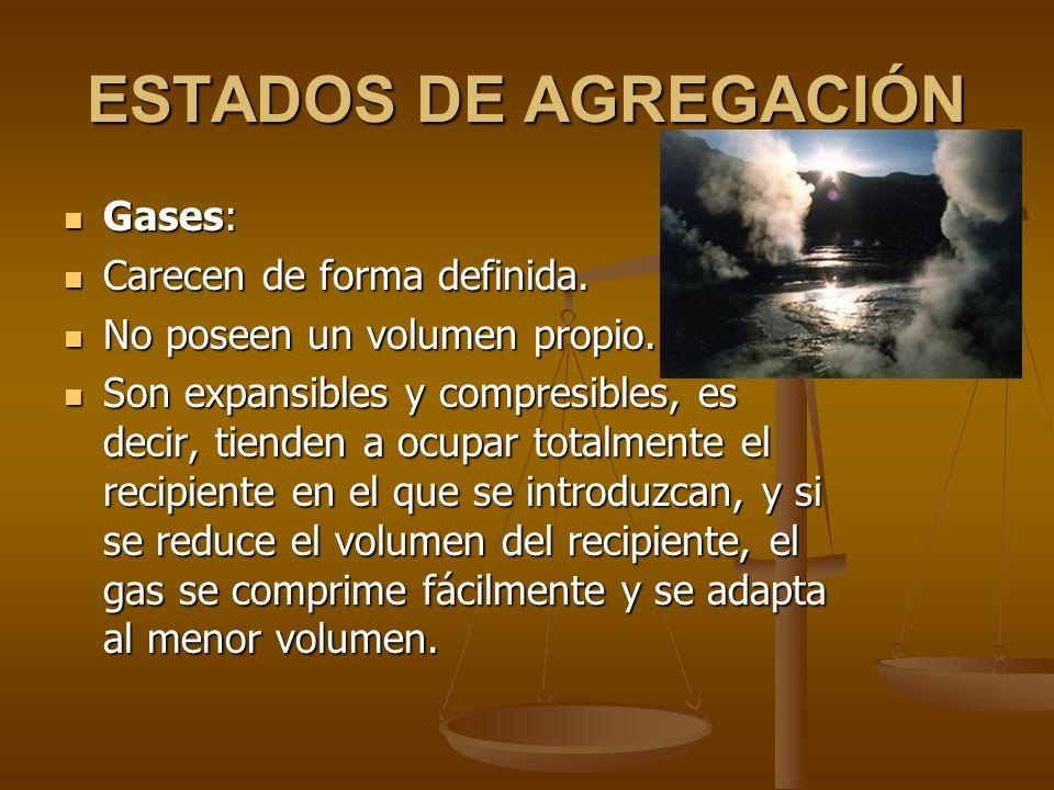 ESTADOS DE AGREGACIÓN Gases: Carecen de forma definida.