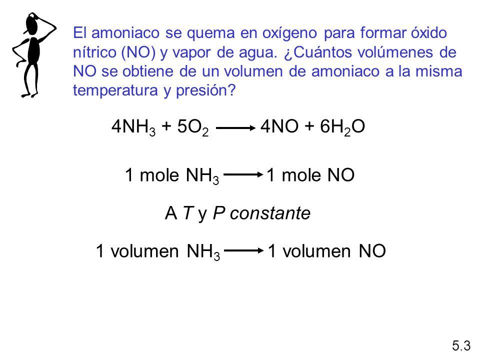 4NH3 + 5O2 4NO + 6H2O 1 mole NH3 1 mole NO A T y P constante