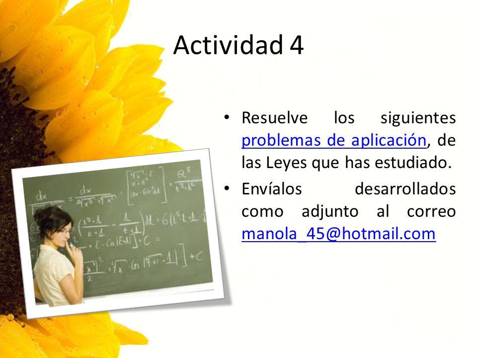 Actividad 4 Resuelve los siguientes problemas de aplicación, de las Leyes que has estudiado.