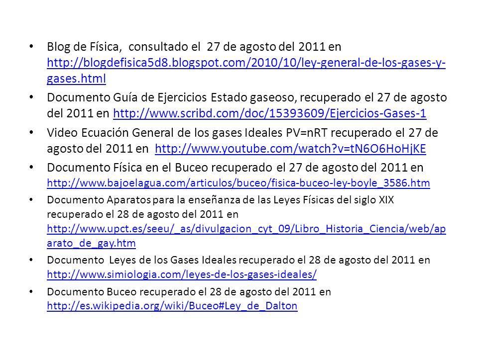 Blog de Física, consultado el 27 de agosto del 2011 en http://blogdefisica5d8.blogspot.com/2010/10/ley-general-de-los-gases-y-gases.html