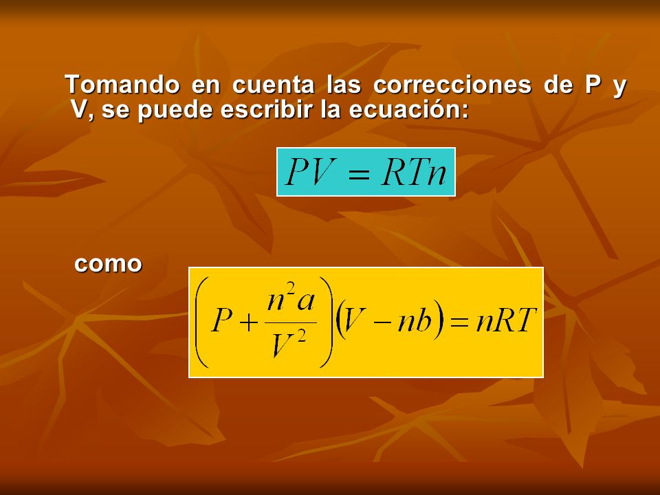 Tomando en cuenta las correcciones de P y V, se puede escribir la ecuación: