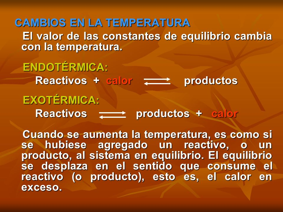 El valor de las constantes de equilibrio cambia con la temperatura.