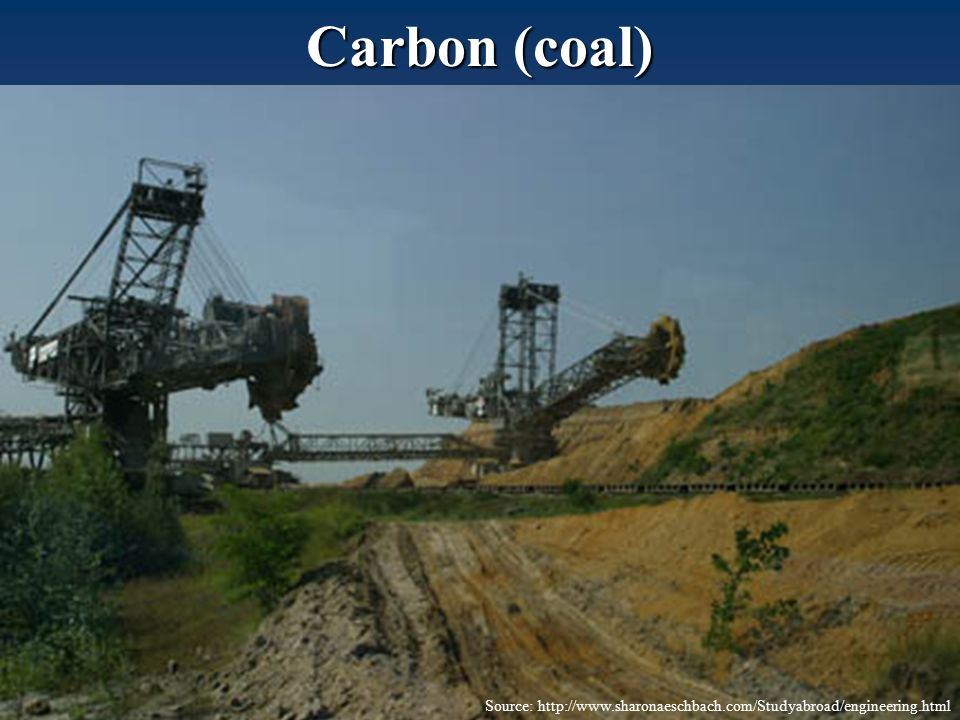 Carbon (coal) Source: http://www.sharonaeschbach.com/Studyabroad/engineering.html