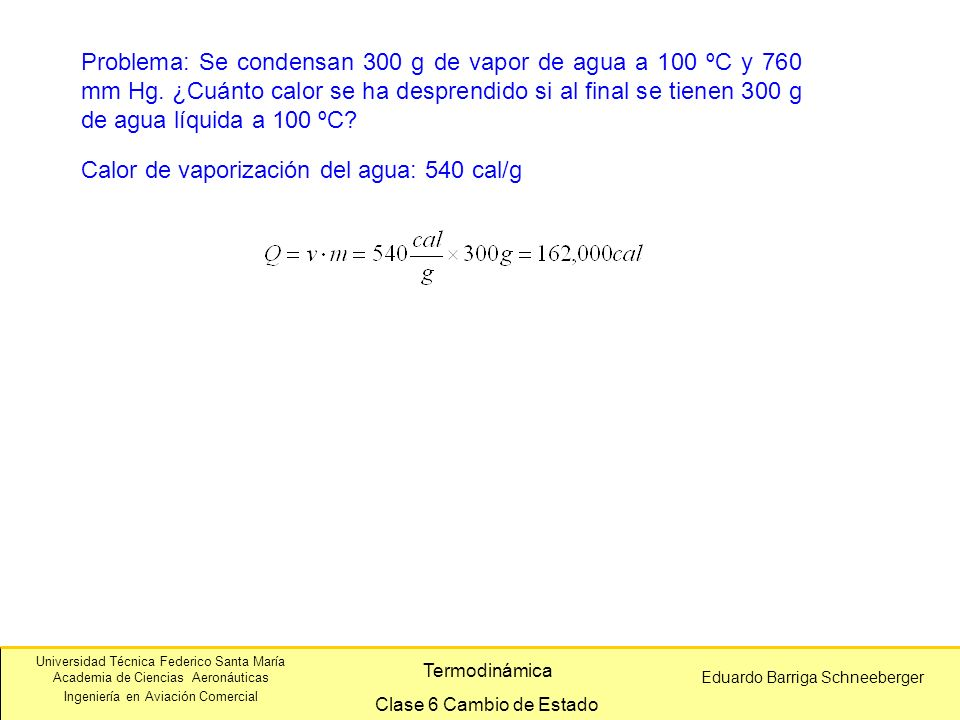 Problema: Se condensan 300 g de vapor de agua a 100 ºC y 760 mm Hg